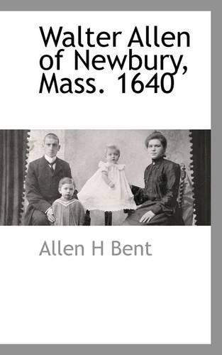 Walter Allen of Newbury, Mass. 1640