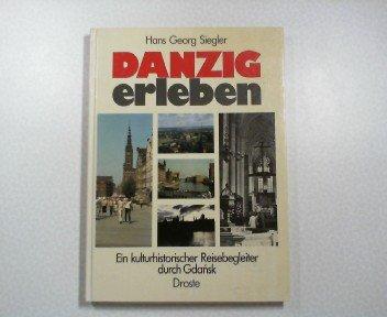 Danzig erleben. Ein kulturhistorischer Reisebegleiter durch Gdansk
