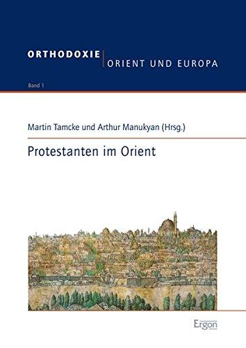 Protestanten im Orient (Orthodoxie, Orient und Europa)
