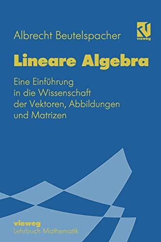 """Lineare Algebra: """"Eine Einführung In Die Wissenschaft Der Vektoren, Abbildungen Und Matrizen"""" (Mathematik für Studienanfänger)"""