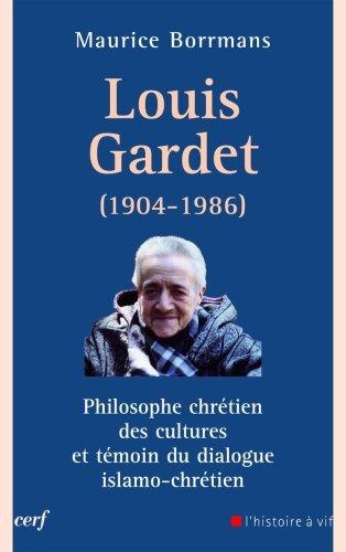 Louis Gardet : Philosophe chrétien des cultures et témoin du dialogue islamo-chrétien (1904-1986) par Maurice Borrmans