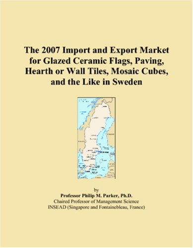 The 2007 Import and Export Market for Glazed Ceramic Flags, Paving, Hearth or Wall Tiles, Mosaic Cubes, and the Like in Sweden