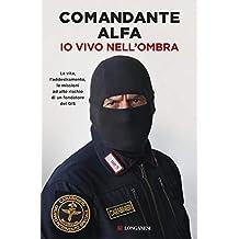 Io vivo nell'ombra: La vita, l'addestramento, le missioni ad alto rischio di un fondatore del GIS (Italian Edition)