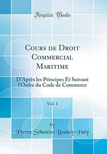 Cours de Droit Commercial Maritime, Vol. 1: D'Après Les Principes Et Suivant L'Ordre Du Code de Commerce (Classic Reprint) par Pierre Sebastien Boulay-Paty
