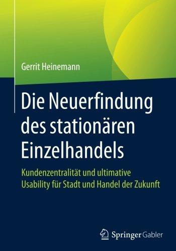 Die Neuerfindung des stationären Einzelhandels: Kundenzentralität und ultimative Usability für Stadt und Handel der Zukunft