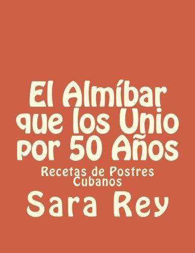 El Almíbar que los Unio por 50 Años: Recetas de Postres Cubanos