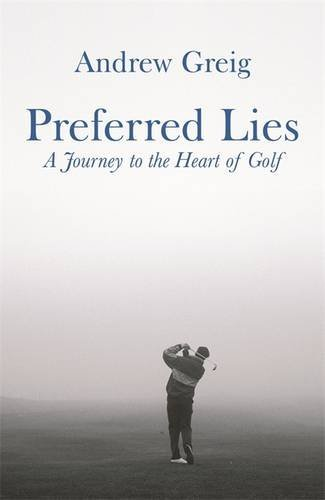 Preferred Lies: A Journey to the Heart of Scottish Golf: A Journey to the Heart of Golf by Andrew Greig (2007-04-18) par Andrew Greig