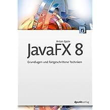 JavaFX 8: Grundlagen und fortgeschrittene Techniken