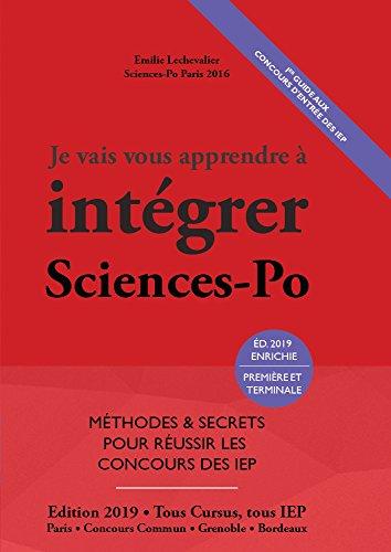 Je Vais Vous Apprendre à Intégrer Sciences Po - EDITION 2019 - Méthodes et secrets pour réussir les concours des IEP (Prépa Sciences Po / Scpo / Prépa IEP Paris et province) par Emilie Lechevalier