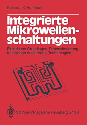Integrierte Mikrowellenschaltungen: Elektrische Grundlagen, Dimensionierung, Technische Ausführung,...
