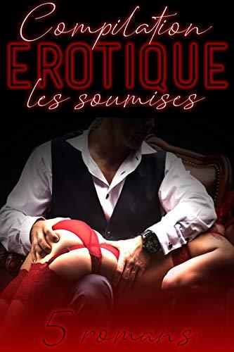 Les SOUMISES (Compilation Érotique): 5 Histoires et Romans Adultes par Osez l'érotique