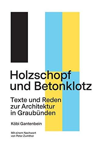 holzschopf-und-betonklotz-texte-und-reden-zur-architektur-in-graubunden