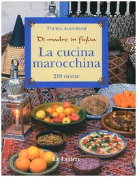 La cucina marocchina. Di madre in figlia. 210 ricette e varianti