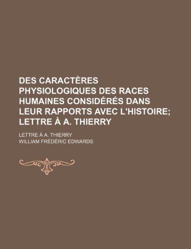 Des Caracteres Physiologiques Des Races Humaines Consideres Dans Leur Rapports Avec L'Histoire; Lettre A A. Thierry