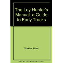 The Ley Hunters Manual: a Guide to Early Tracks