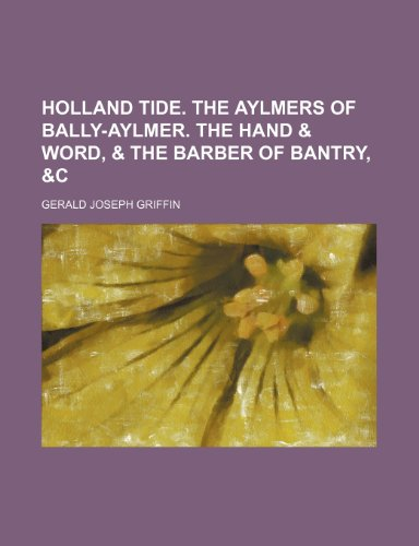 Holland Tide. the Aylmers of Bally-Aylmer. the Hand & Word, & the Barber of Bantry, &c