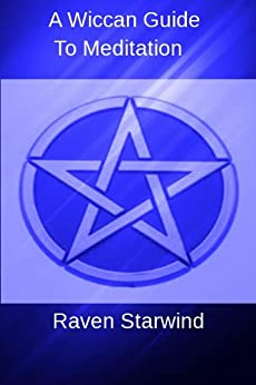 A Wiccan Guide To Meditation (English Edition) di [Starwind, Raven]