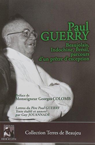 Paul Guerry : Beaujolais, Indochine, Brésil, parcours d'un prêtre d'exception