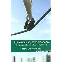 BUENO CHICAS, ESTO SE ACABO: UNA GUIA PARA DESDRAMATIZAR LA MENOPAUSIA (NoFicción/Divulgación)