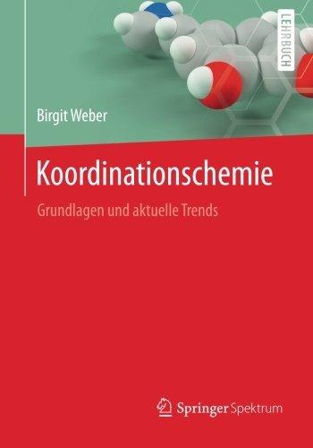 Koordinationschemie: Grundlagen und aktuelle Trends (German Edition) by Birgit Weber (2014-07-29)