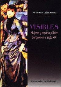 Visibles : mujeres y espacio público burgués en el siglo XIX por María del Pilar López Almena