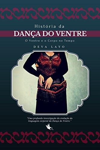 HISTÓRIA DA DANÇA DO VENTRE: O Ventre e o Corpo no Tempo (Metaforma e Movimento Livro 1) (Portuguese Edition) por Deva Layo