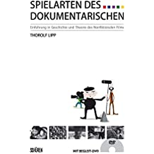 Spielarten des Dokumentarischen: Einführung in Geschichte und Theorie des Nonfiktionalen Films