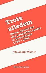 Trotz alledem. Kleine Geschichte des politischen Liedes in Deutschland
