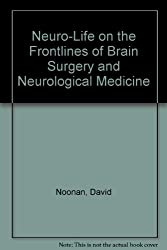 Neuro-Life on the Frontlines of Brain Surgery and Neurological Medicine