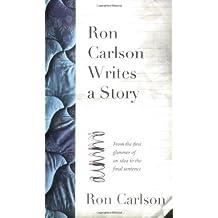 Ron Carlson Writes a Story by Ron Carlson (2007-09-04)