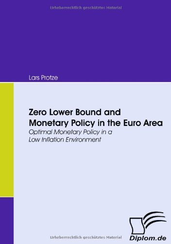 Zero Lower Bound and Monetary Policy in the Euro Area: Optimal Monetary Policy in a Low Inflation Environment by Lars Protze (2008-09-01) par Lars Protze