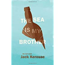 The Sea Is My Brother: The Lost Novel (Original Novel Sans Commentary) Kerouac, Jack ( Author ) Mar-20-2012 Hardcover