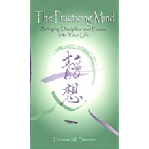 The Practicing Mind: Bringing Discipline and Focus Into Your Life by Thomas M. Sterner (2006-03-01)