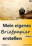 Mein eigenes Briefpapier erstellen: Produktiver mit Microsoft Word 2010 (lernen 32767)