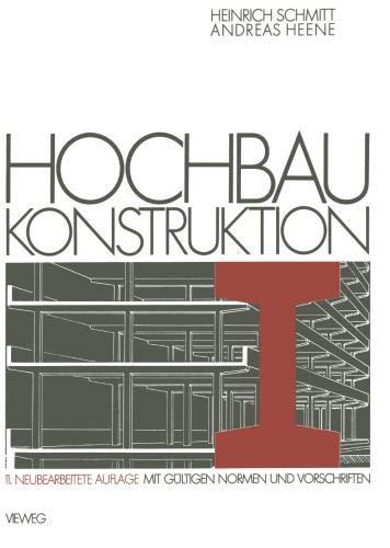 Hochbau Konstruktion: Die Bauteile und das Baugefüge Grundlagen des heutigen Bauens (German Edition)
