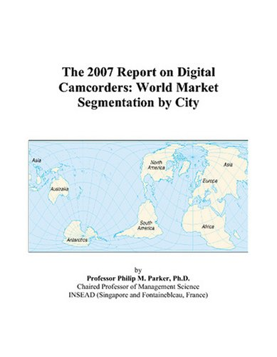 The 2007 Report on Digital Camcorders: World Market Segmentation by City