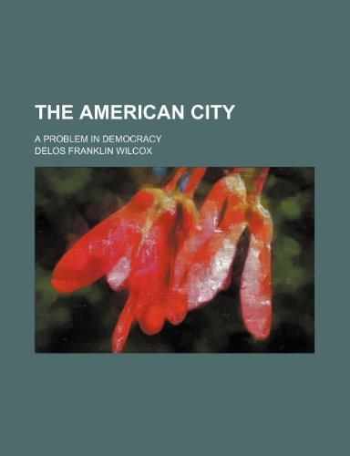 The American city; a problem in democracy