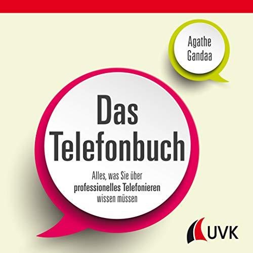 Das Telefonbuch: Alles, was Sie über professionelles Telefonieren wissen müssen