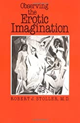 Observing the Erotic Imagination by Robert J. Stoller (1985-07-30)
