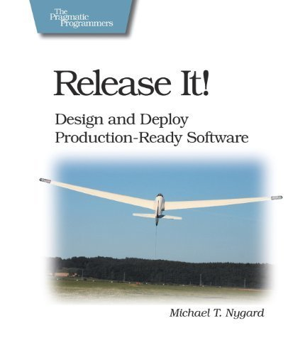 Release It!: Design and Deploy Production-Ready Software (Pragmatic Programmers) by Nygard, Michael T. (2007) Paperback