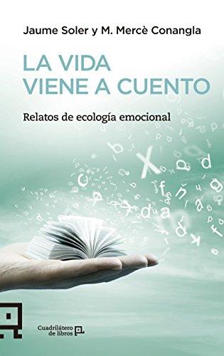 La vida viene a cuento: Relatos de ecología emocional (Cuadrilátero de libros - Práctico)