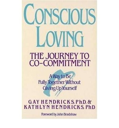 [( Conscious Loving: The Journey to Co-Committment[ CONSCIOUS LOVING: THE JOURNEY TO CO-COMMITTMENT ] By Hendricks, Gay ( Author )Jan-01-1992 Paperback By Hendricks, Gay ( Author ) Paperback Jan - 1992)] Paperback