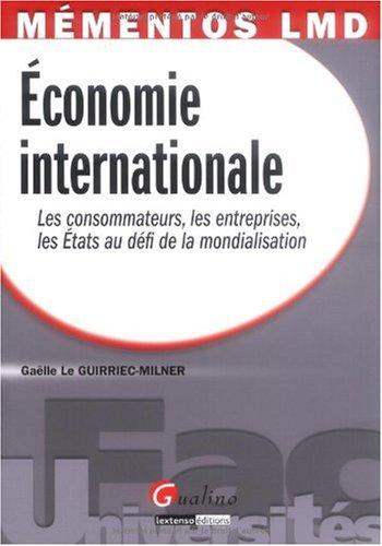 Economie internationale : Les consommateurs, les entreprises, les Etats au défi de la mondialisation