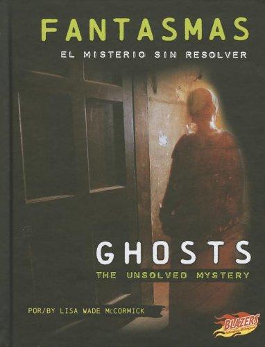 Fantasmas / Ghosts: El misterio sin resolver / The Unsolved Mystery (Blazers bilingue / Bilingual: Misterios la ciencia / Mysteries of Science) por Lisa Wade McCormick