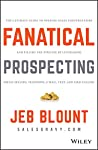 Fanatical Prospecting: The Ultimate Guide to Opening Sales Conversations and Filling the Pipeline by Leveraging Social...