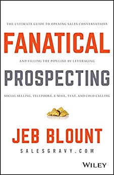 Fanatical Prospecting: The Ultimate Guide to Opening Sales Conversations and Filling the Pipeline by Leveraging Social Selling, Telephone, Email, Text, and Cold Calling by [Blount, Jeb]