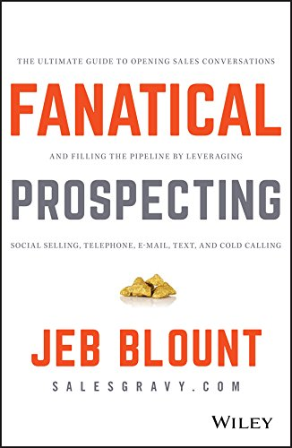 Fanatical Prospecting: The Ultimate Guide to Opening Sales Conversations and Filling the Pipeline by Leveraging Social Selling, Telephone, Email, Text, and Cold Calling por Jeb Blount