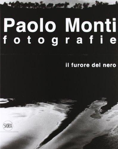 Paolo Monti. Fotografie. Il furore del nero. Ediz. illustrata