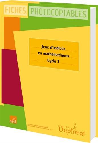 Jeux d'indices en mathématiques Cycle 3 : Fiches photocopiables