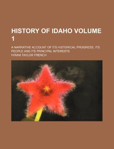 History of Idaho Volume 1 ; a narrative account of its historical progress, its people and its principal interests